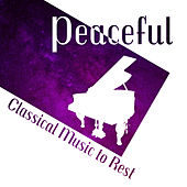 Peaceful Classical Music to Rest by Relaxing Piano Music Masters