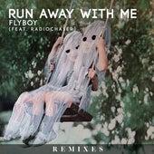 Run Away With Me (feat. Radiochaser) (Remixes) von Fly Boy