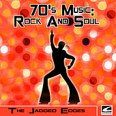 70's Music: Rock & Soul by The Jagged Edges