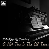 A Hot Time in the Old Town by The Kings Of Dixieland