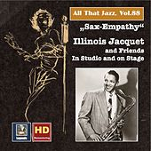 All that Jazz, Vol. 88: Sax-Empathy – Illinois Jacquet & Friends in Studio and on Stage (Remastered 2017) by Illinois Jacquet