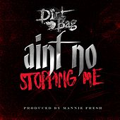 Ain't No Stopping Me by Dirtbag