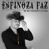 No Me Friegues la Vida by Espinoza Paz