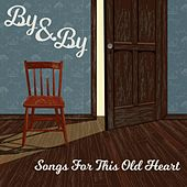 Songs for This Old Heart by By And By