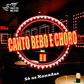 Canto, Bebo e Choro: Só as Xonadas, Vol. 02 by Various Artists