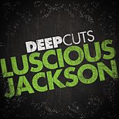 Play & Download Deep Cuts by Luscious Jackson | Napster