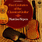 Five Centuries Of The Classical Guitar - Narciso Yepes (Digitally Remastered) by Narciso Yepes