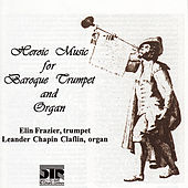 Heroic Music for Baroque Trumpet and Organ von Elin Frazier