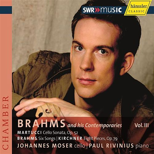 Play & Download Brahms and His Contemporaries Vol III - Brahms, Martucci & Kirchner by Johannes Moser | Napster