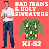 Dad Jeans & Ugly Sweaters by KJ-52
