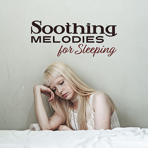Soothing Melodies for Sleeping by Relax - Meditate - Sleep