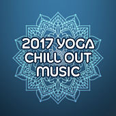2017 Yoga Chill Out Music by Chill Out