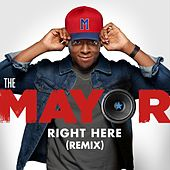 Right Here (Remix) [feat. Brandon Micheal Hall, Bernard David Jones, Marcel Spears & Yvette Nicole Brown] by The Mayor