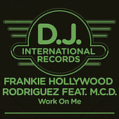 Work On Me (Remixes) by Frankie Hollywood Rodriguez