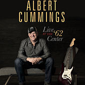 Live at the '62 Center (Live) by Albert Cummings