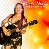 O Que a Vida Me Traz by Raquel Moura