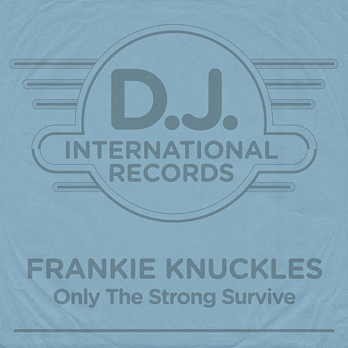 Only The Strong Survive by Frankie Knuckles