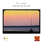 Healing Sea of Love by Dr. J. James