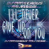 I'll Never Give Up On You by DJ Dangerous Raj Desai