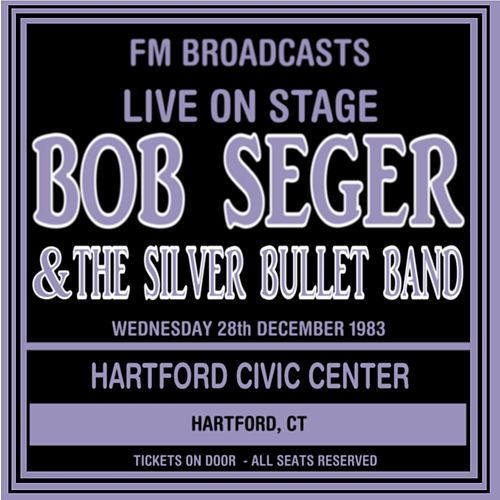 Live on Stage FM Broadcasts - Hartford Civic Center 28th December 1983 de Bob Seger