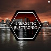 Energetic Electronic by Various Artists