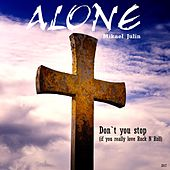 Don`t You Stop (If You Really Love Rock N` Roll) by ALONE Mikael Julin