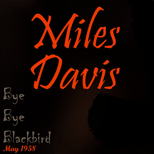 Play & Download Bye Bye Blackbird (May 1958) by Miles Davis | Napster