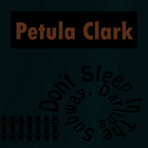 Don't Sleep In The Subway, Darling by Petula Clark