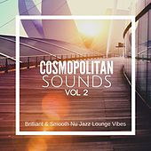 Cosmopolitan Sounds, Vol. 2: Brilliant & Smooth Nu Jazz Lounge Vibes by Various Artists
