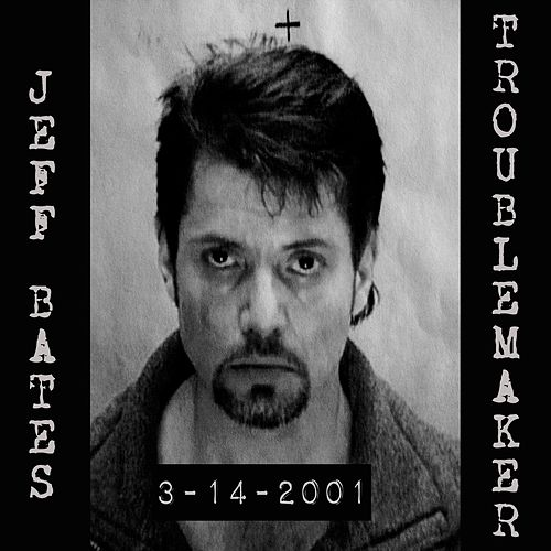 Troublemaker by Jeff Bates