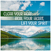 Clear Your Head, Heal Your Heart, Lift Your Spirit by Relaxing Music Master