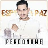 Perdoname by Espinoza Paz