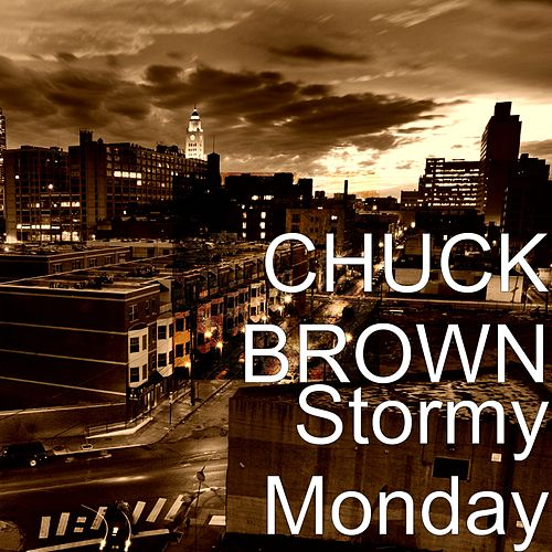 Stormy Monday by Chuck Brown