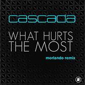 What Hurts the Most (Morlando Remix) by Cascada