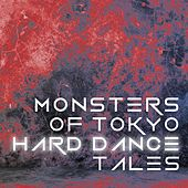 Monsters of Tokyo Hard Dance Tales by Various Artists