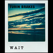 Wait by Turin Brakes