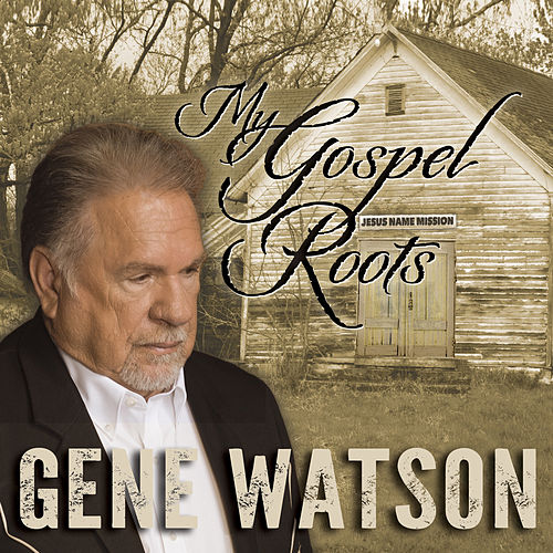 My Gospel Roots by Gene Watson