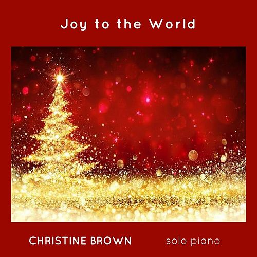 Joy to the World by Christine Brown