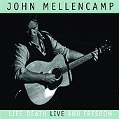 Play & Download Life Death LIVE and Freedom by John Mellencamp | Napster