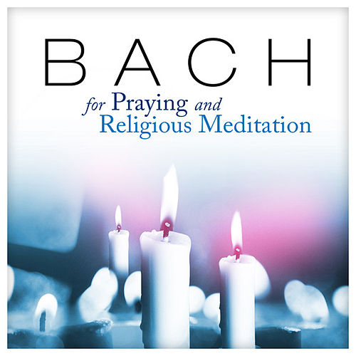Play & Download Bach for Praying and Religious Meditation by Various Artists | Napster