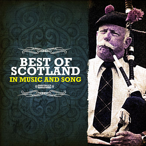 Best Of Scotland In Music And Song (Digitally Remastered) by Various Artists