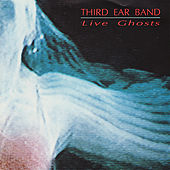 Play & Download Live Ghosts by Third Ear Band | Napster