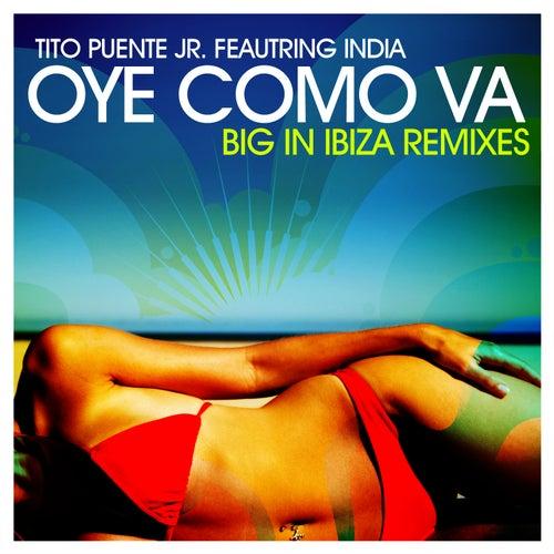 Play & Download Oye Como Va - Big In Ibiza Remixes by Tito Puente Jr. | Napster