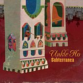 Play & Download Subterrania by Unkle Ho | Napster