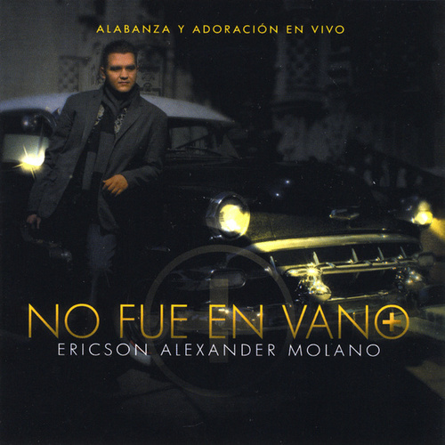 Play & Download No Fue En Vano by Ericson Alexander Molano | Napster