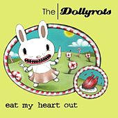 Play & Download Eat My Heart Out (Plus B-sides) by The Dollyrots | Napster