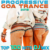 Progressive Goa Trance 2018 Top 100 Hits DJ Mix by Various Artists