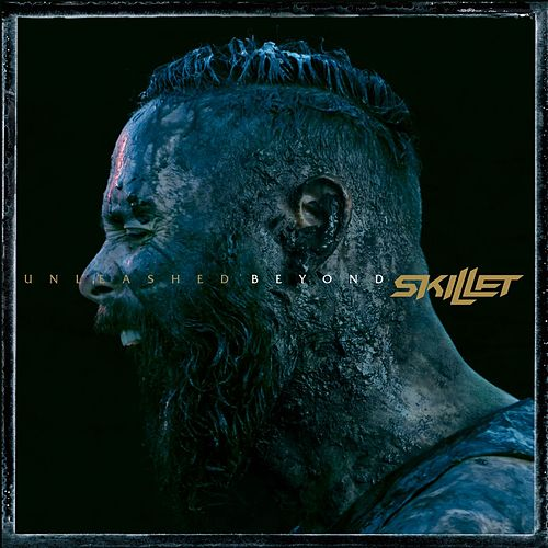 Unleashed Beyond (Special Edition) by Skillet