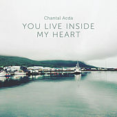 You Live Inside My Heart von Chantal Acda