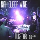 Nah Sleep Wine by TugStar